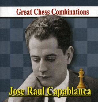 "Книга ""Jose Raul Capablanca. Great Chess Combinations = Хосе Рауль Капабланка. Лучшие шахматные комбинации"" Калинин А."